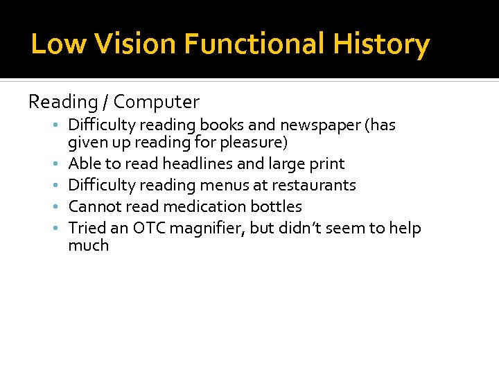 Low Vision Functional History Reading / Computer • Difficulty reading books and newspaper (has