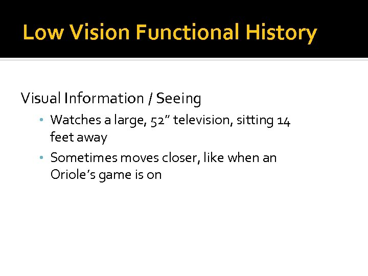 Low Vision Functional History Reading / Computer Visual Information / Seeing • Watches a