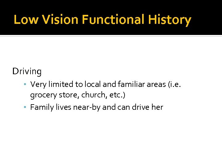 Low Vision Functional History Reading / Computer Visual Information / Seeing Driving • Very