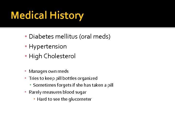 Medical History • Diabetes mellitus (oral meds) • Hypertension • High Cholesterol • Manages