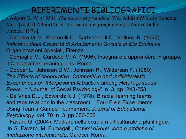 RIFERIMENTI BIBLIOGRAFICI - Allport G. W. (1954), The nature of prejudice, Wd. Addison. Welsey