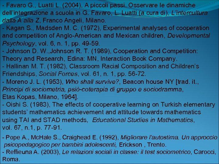 - Favaro G. , Luatti L. (2004), A piccoli passi. Osservare le dinamiche dell'integrazione