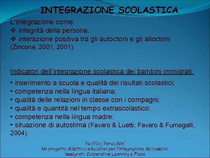 INTEGRAZIONE SCOLASTICA L'integrazione come: v integrità della persona; v interazione positiva tra gli autoctoni
