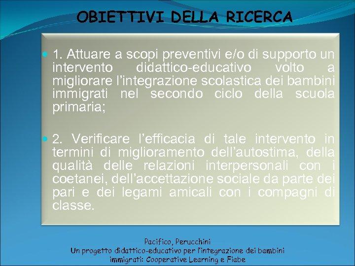 OBIETTIVI DELLA RICERCA 1. Attuare a scopi preventivi e/o di supporto un intervento didattico-educativo