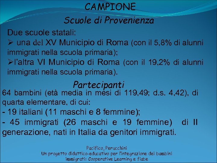 CAMPIONE Scuole di Provenienza Due scuole statali: Ø una del XV Municipio di Roma