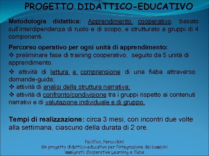 PROGETTO DIDATTICO-EDUCATIVO Metodologia didattica: Apprendimento cooperativo, basato sull'interdipendenza di ruolo e di scopo, e