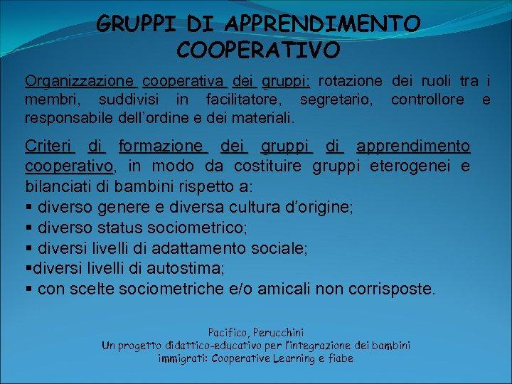 GRUPPI DI APPRENDIMENTO COOPERATIVO Organizzazione cooperativa dei gruppi: rotazione dei ruoli tra i membri,