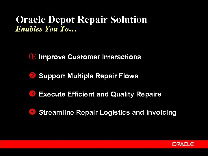 Oracle Depot Repair Solution Enables You To… Œ Improve Customer Interactions Support Multiple Repair