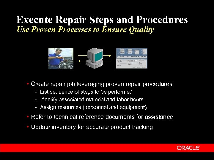 Execute Repair Steps and Procedures Use Proven Processes to Ensure Quality • Create repair