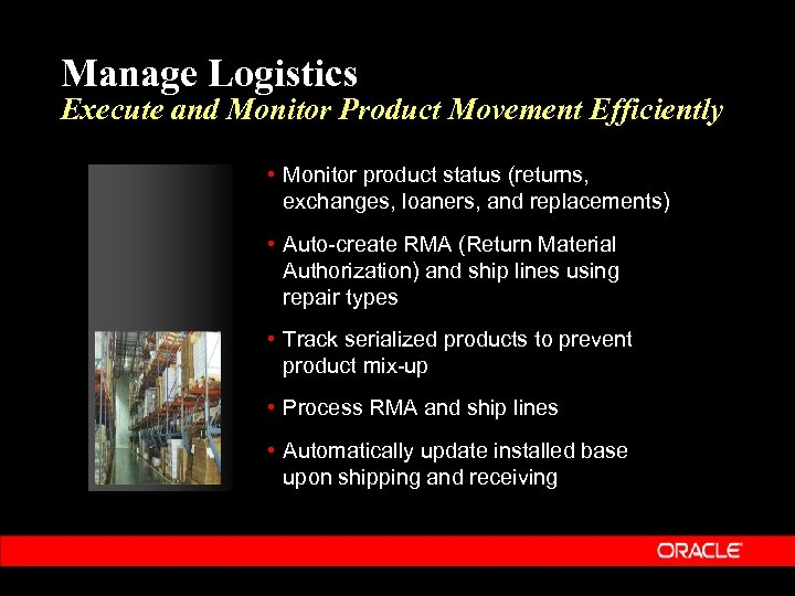 Manage Logistics Execute and Monitor Product Movement Efficiently • Monitor product status (returns, exchanges,