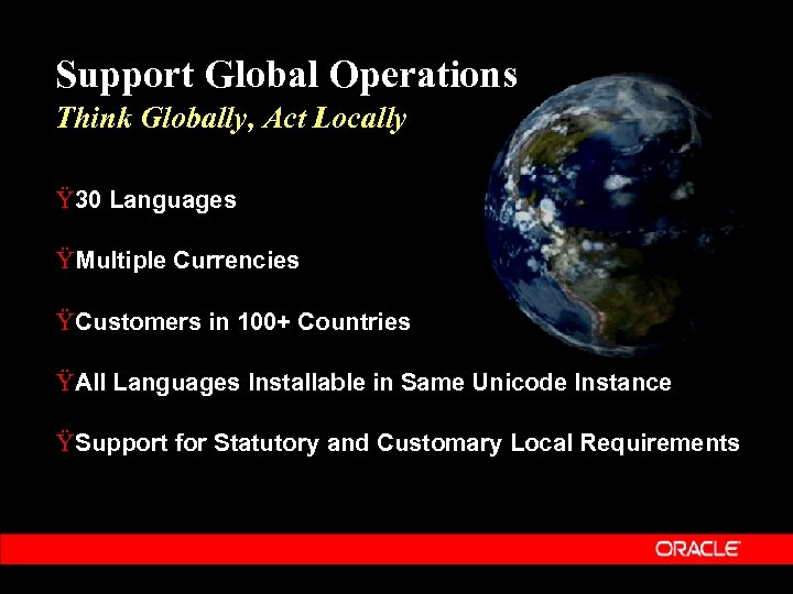 Support Global Operations Think Globally, Act Locally Ÿ 30 Languages Ÿ Multiple Currencies Ÿ