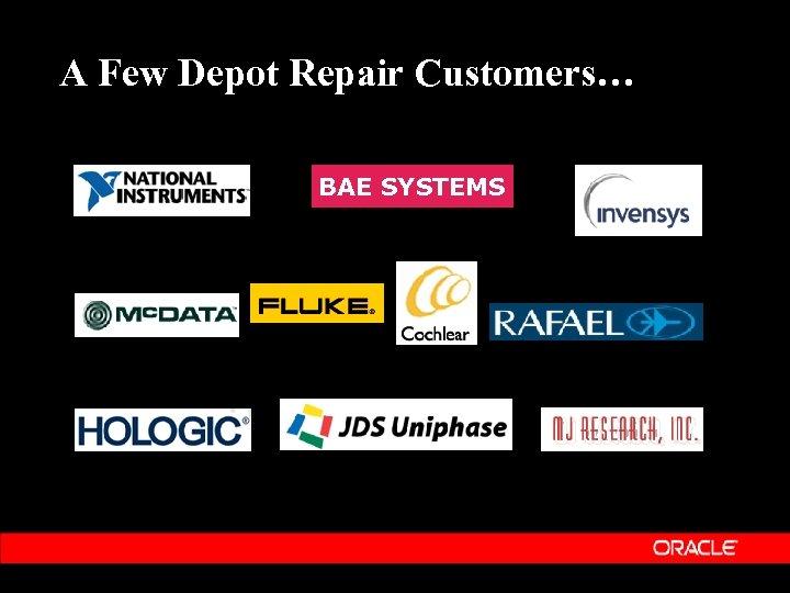 A Few Depot Repair Customers… BAE SYSTEMS