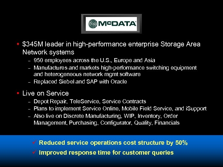 • $345 M leader in high-performance enterprise Storage Area Network systems – –