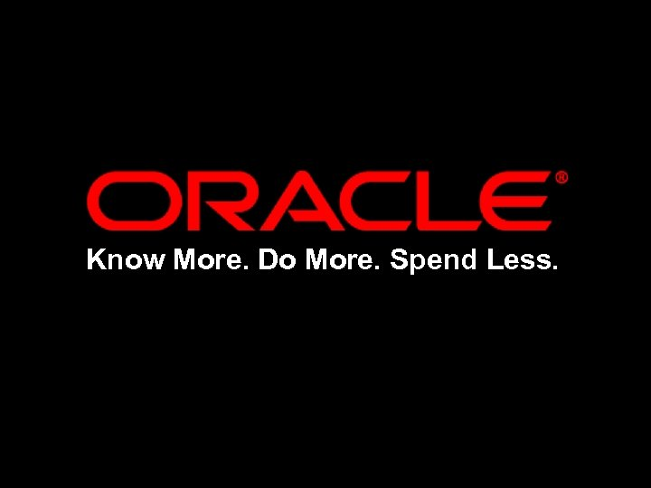 Know More. Do More. Spend Less.