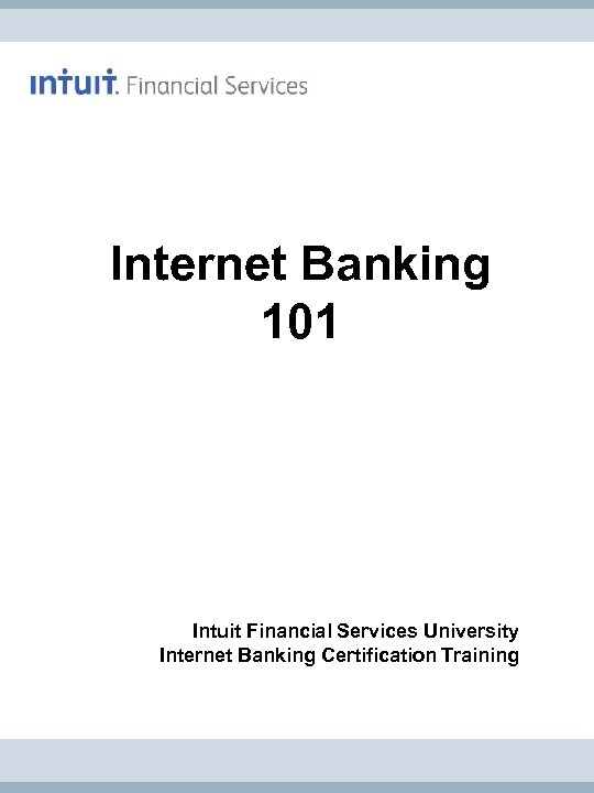 Internet Banking 101 Intuit Financial Services University Internet Banking Certification Training