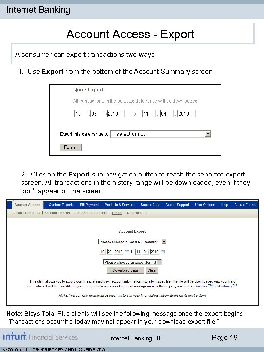 Internet Banking Account Access - Export A consumer can export transactions two ways: 1.