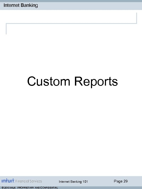 Internet Banking Custom Reports Internet Banking 101 © 2010 Intuit. PROPRIETARY AND CONFIDENTIAL Page