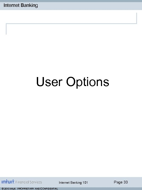 Internet Banking User Options Internet Banking 101 © 2010 Intuit. PROPRIETARY AND CONFIDENTIAL Page