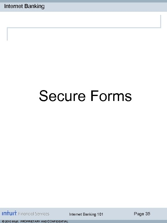 Internet Banking Secure Forms Internet Banking 101 © 2010 Intuit. PROPRIETARY AND CONFIDENTIAL Page