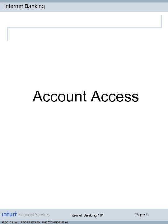 Internet Banking Account Access Internet Banking 101 © 2010 Intuit. PROPRIETARY AND CONFIDENTIAL Page