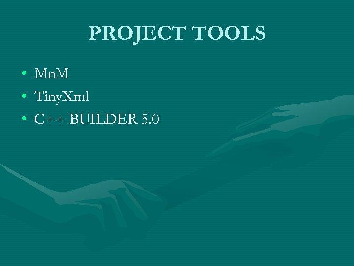 PROJECT TOOLS • • • Mn. M Tiny. Xml C++ BUILDER 5. 0