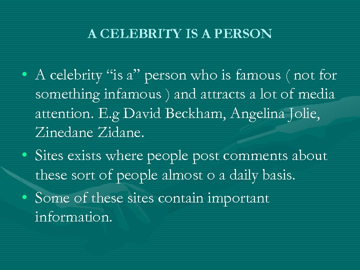 """A CELEBRITY IS A PERSON • A celebrity """"is a"""" person who is famous"""
