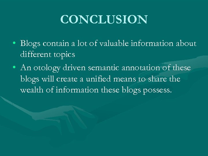 CONCLUSION • Blogs contain a lot of valuable information about different topics • An