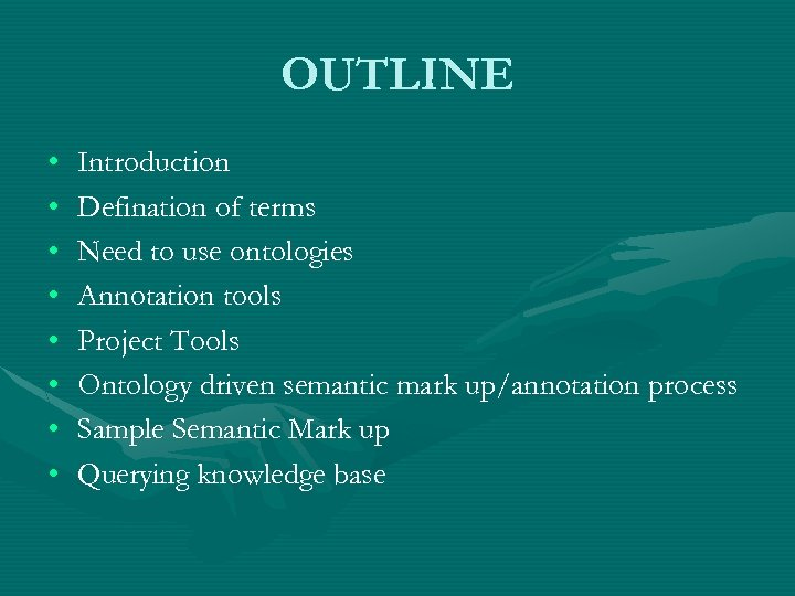 OUTLINE • • Introduction Defination of terms Need to use ontologies Annotation tools Project
