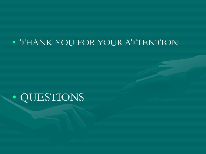 • THANK YOU FOR YOUR ATTENTION • QUESTIONS