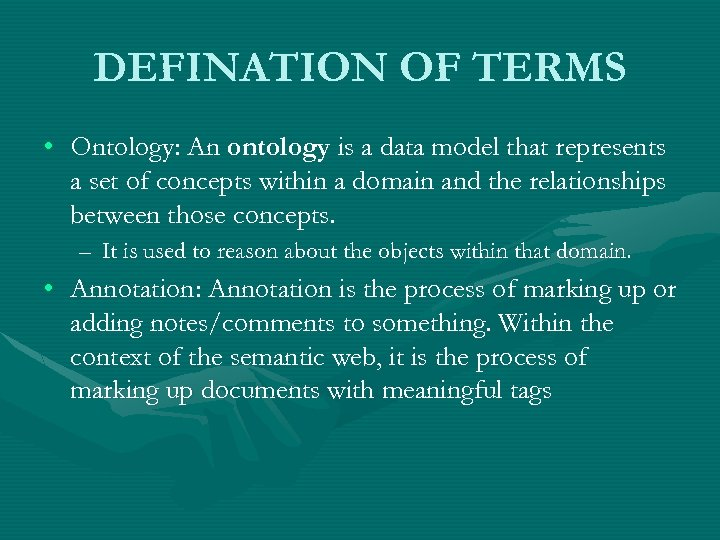 DEFINATION OF TERMS • Ontology: An ontology is a data model that represents a