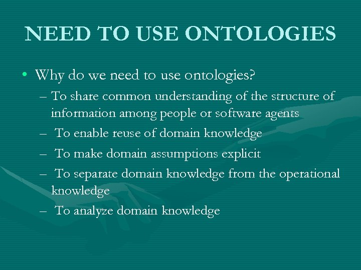 NEED TO USE ONTOLOGIES • Why do we need to use ontologies? – To