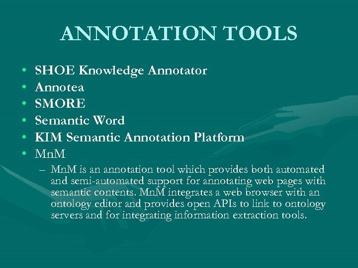 ANNOTATION TOOLS • • • SHOE Knowledge Annotator Annotea SMORE Semantic Word KIM Semantic