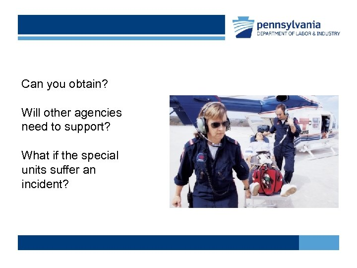 Can you obtain? Will other agencies need to support? What if the special units