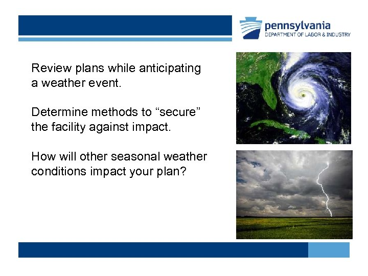"""Review plans while anticipating a weather event. Determine methods to """"secure"""" the facility against"""