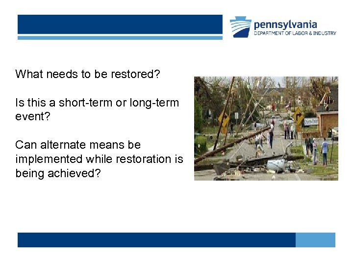 What needs to be restored? Is this a short-term or long-term event? Can alternate