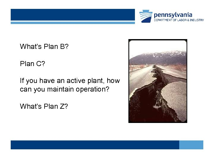 What's Plan B? Plan C? If you have an active plant, how can you