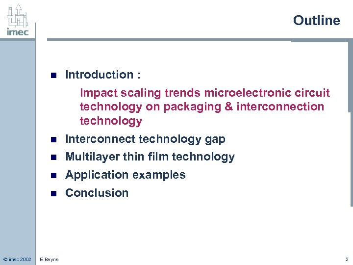 Outline n Introduction : Impact scaling trends microelectronic circuit technology on packaging & interconnection