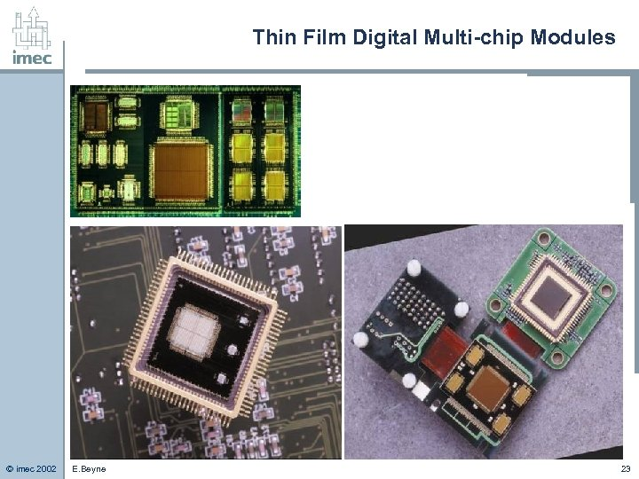 Thin Film Digital Multi-chip Modules © imec 2002 E. Beyne 23
