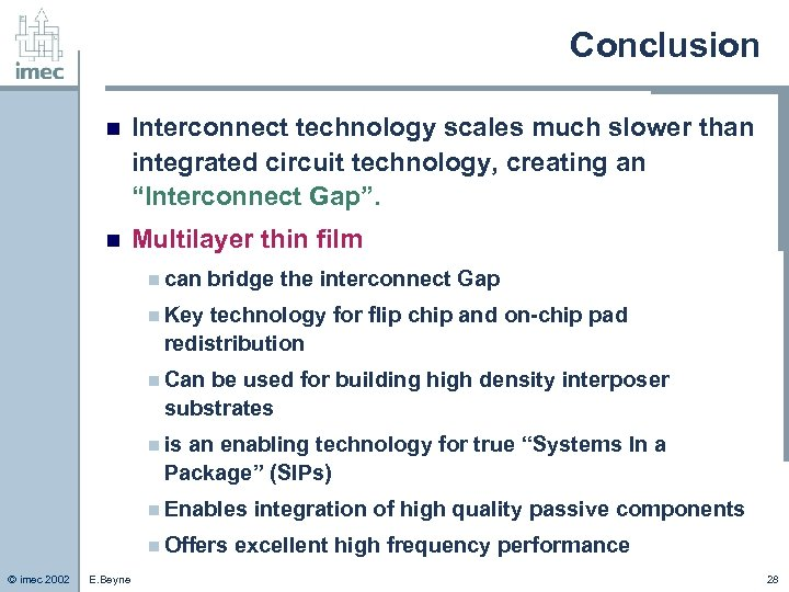 "Conclusion n Interconnect technology scales much slower than integrated circuit technology, creating an ""Interconnect"