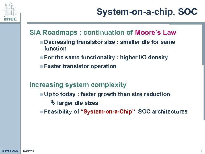 System-on-a-chip, SOC SIA Roadmaps : continuation of Moore's Law n Decreasing transistor size :