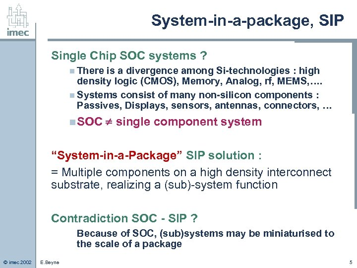 System-in-a-package, SIP Single Chip SOC systems ? n There is a divergence among Si-technologies