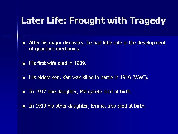 Later Life: Frought with Tragedy n After his major discovery, he had little role