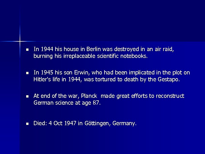 n In 1944 his house in Berlin was destroyed in an air raid, burning