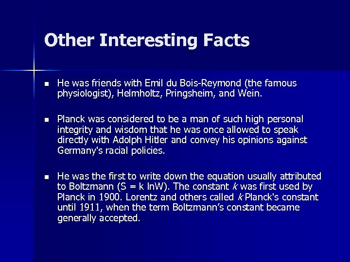Other Interesting Facts n He was friends with Emil du Bois-Reymond (the famous physiologist),