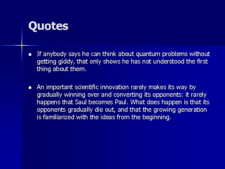 Quotes n If anybody says he can think about quantum problems without getting giddy,