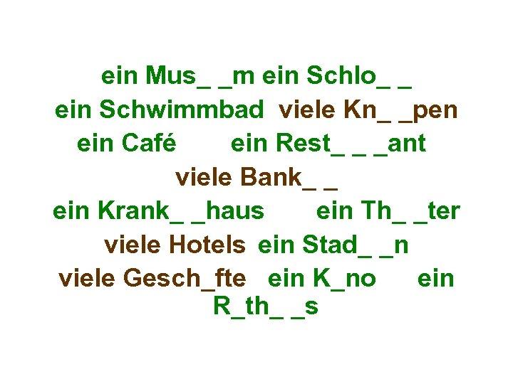 ein Mus_ _m ein Schlo_ _ ein Schwimmbad viele Kn_ _pen ein Café ein