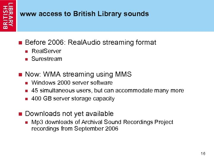 www access to British Library sounds n Before 2006: Real. Audio streaming format n