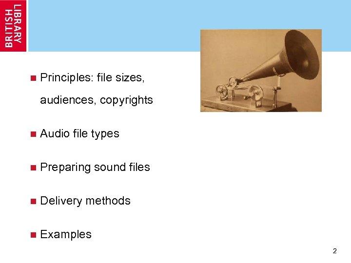 n Principles: file sizes, audiences, copyrights n Audio file types n Preparing sound files