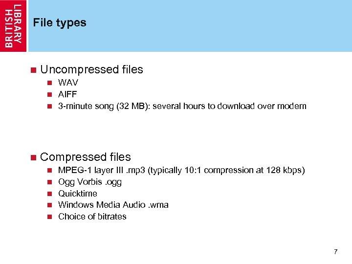 File types n Uncompressed files WAV n AIFF n 3 -minute song (32 MB):