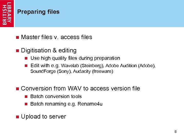 Preparing files n Master files v. access files n Digitisation & editing Use high